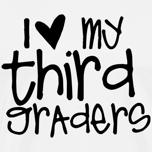 I Love My Third Graders Teacher T-Shirts - Men's Premium T-Shirt
