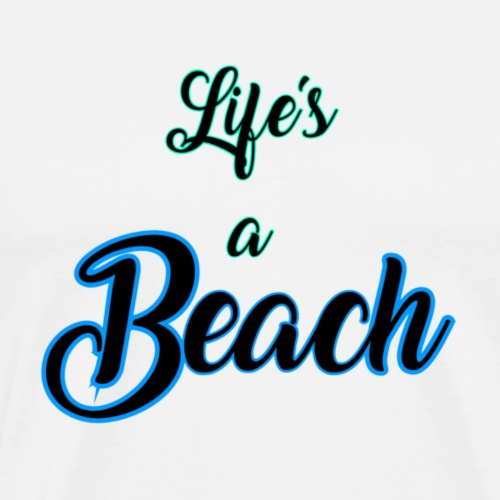 Life's a Beach - Men's Premium T-Shirt