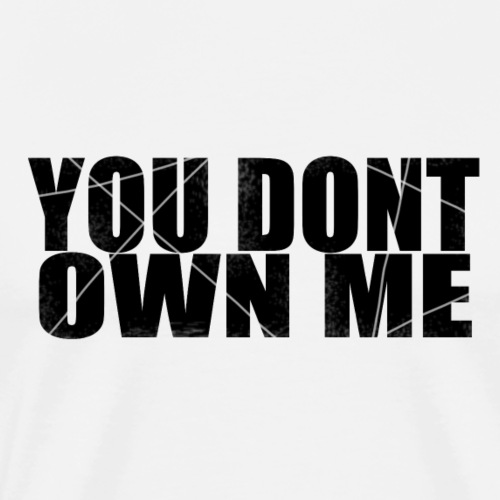 You don't own me black - Men's Premium T-Shirt