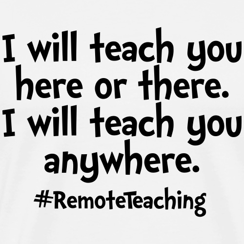 I will teach you here or there - Remote Teaching