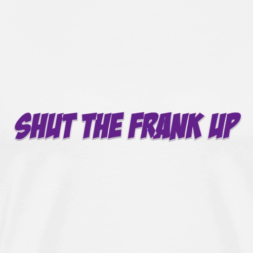 SHUT THE FRANK UP PURPLE - Men's Premium T-Shirt