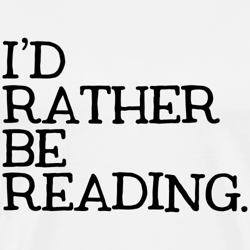 I'd Rather Be Reading Bookworm Book Lover T-shirt - Men's Premium T-Shirt