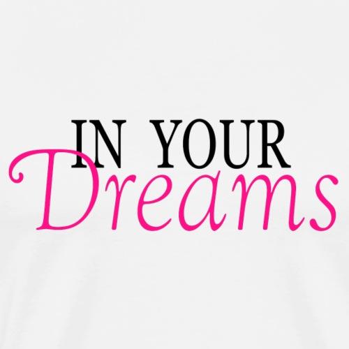 In Your Dreams - Men's Premium T-Shirt