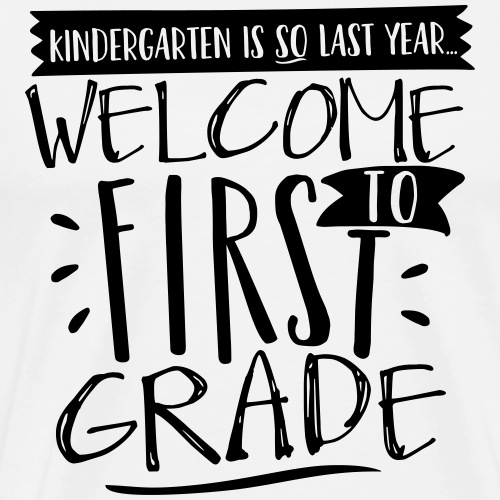 Welcome to First Grade Funny Back to School - Men's Premium T-Shirt