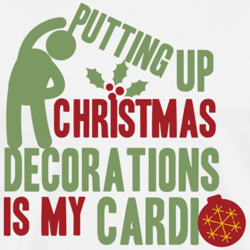 Putting up christmas decorations is my cardio - Men's Premium T-Shirt