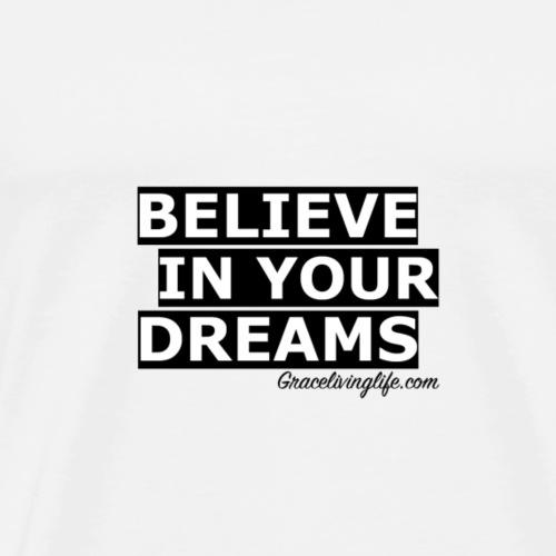 Believe In Your Dreams - Men's Premium T-Shirt
