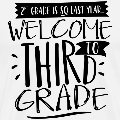 Welcome to Third Grade Funny Back to School - Men's Premium T-Shirt