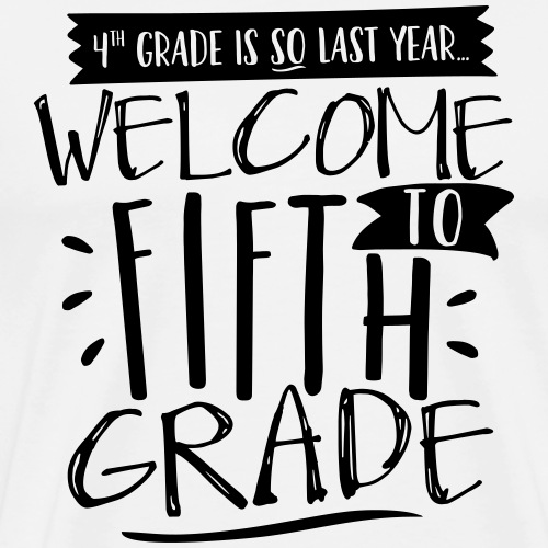 Welcome to Fifth Grade Funny Back to School - Men's Premium T-Shirt