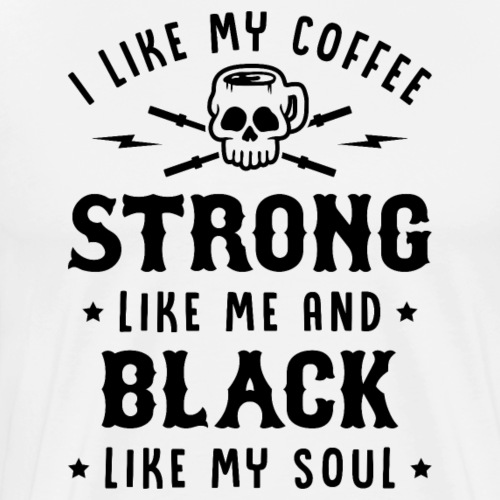 My Coffee Strong Like Me And Black Like My Soul v2 - Men's Premium T-Shirt