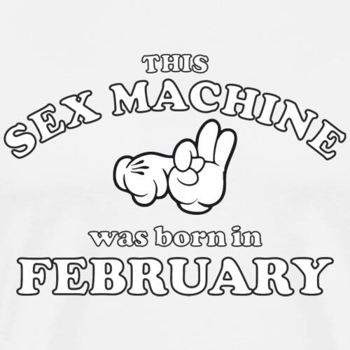This Sex Machine Was Born In February - Men's Premium T-Shirt