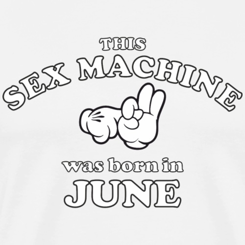 This Sex Machine Was Born In June - Men's Premium T-Shirt