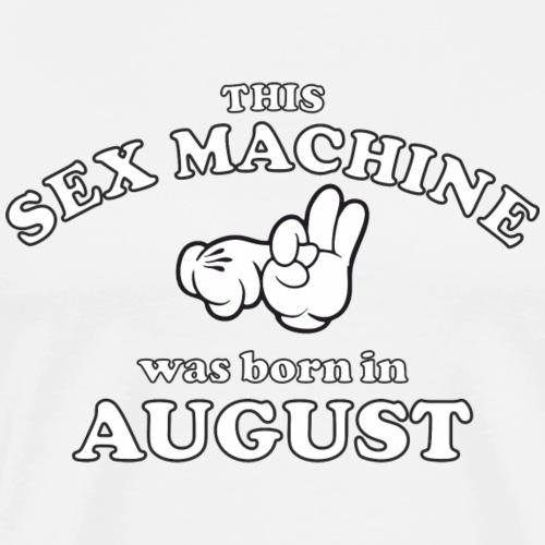 This Sex Machine Was Born In August - Men's Premium T-Shirt