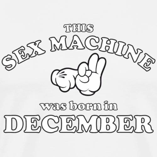 This Sex Machine Was Born In December - Men's Premium T-Shirt