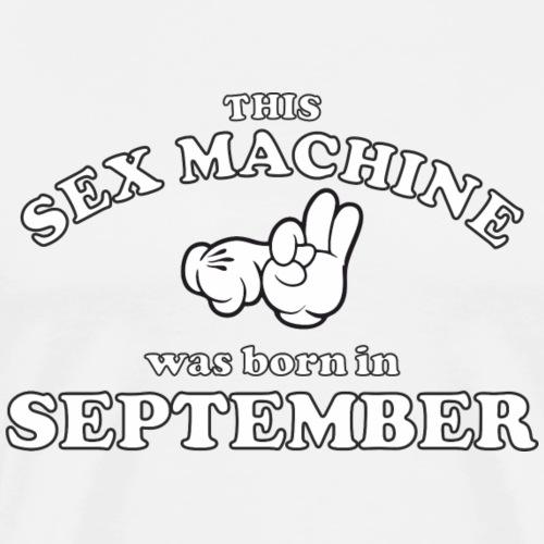 This Sex Machine Was Born In September - Men's Premium T-Shirt