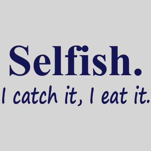 Selfish - Men's Premium T-Shirt