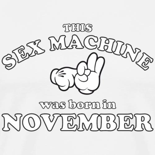 This Sex Machine Was Born In November - Men's Premium T-Shirt