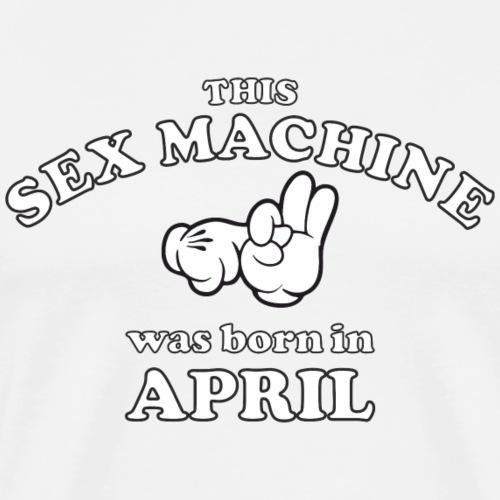 This Sex Machine Was Born In April - Men's Premium T-Shirt