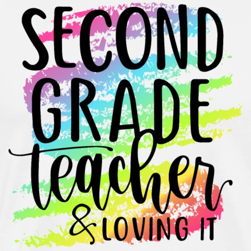 Second Grade Teacher & Loving It Teacher T-Shirts - Men's Premium T-Shirt