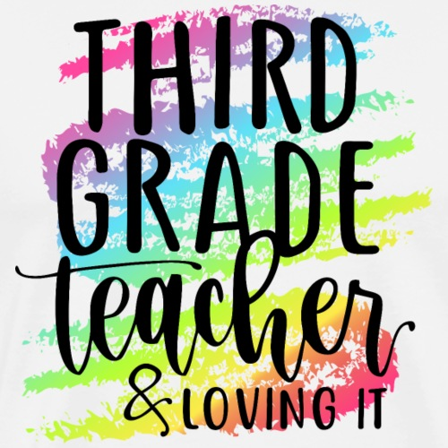Third Grade Teacher & Loving It Teacher T-Shirts - Men's Premium T-Shirt