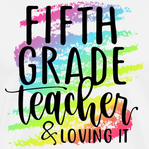 Fifth Grade Teacher & Loving It Teacher T-Shirts - Men's Premium T-Shirt