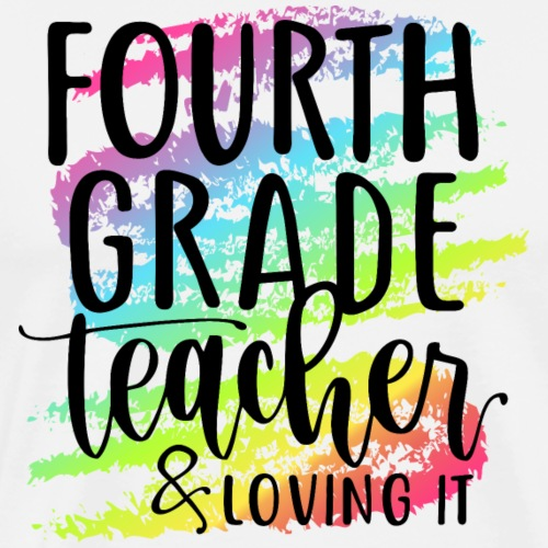 Fourth Grade Teacher & Loving It Teacher T-Shirts - Men's Premium T-Shirt