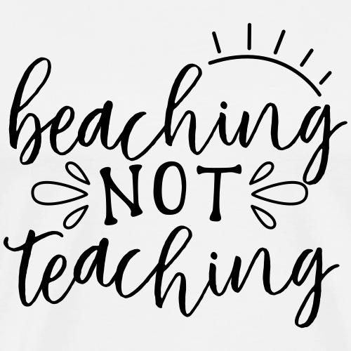 Beaching Not Teaching Teacher T-Shirts - Men's Premium T-Shirt