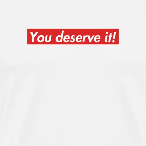 You deserve it! - Men's Premium T-Shirt