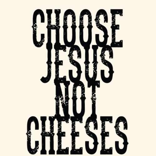 Choose Jesus, Not Cheeses - Men's Premium T-Shirt