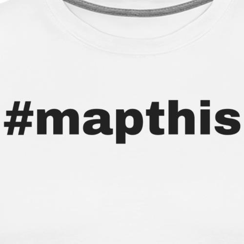 #mapthis hashtag - Men's Premium T-Shirt