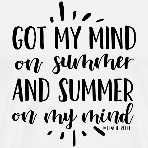 Got My Mind on Summer #teacherlife Teacher T-Shirt - Men's Premium T-Shirt