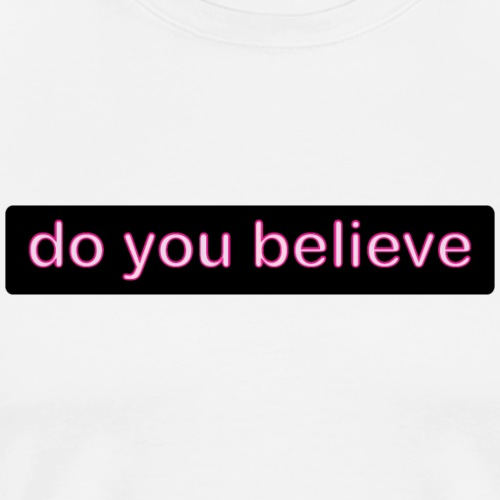 do you believe? - Men's Premium T-Shirt