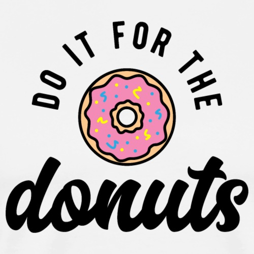 Do It For The Donuts v2 - Men's Premium T-Shirt