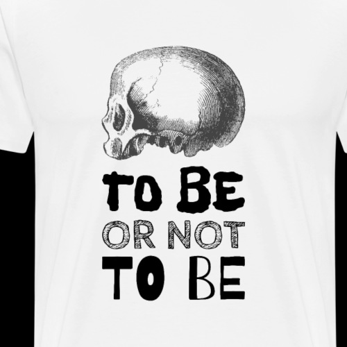 To Be Or Not To Be Skull - Men's Premium T-Shirt