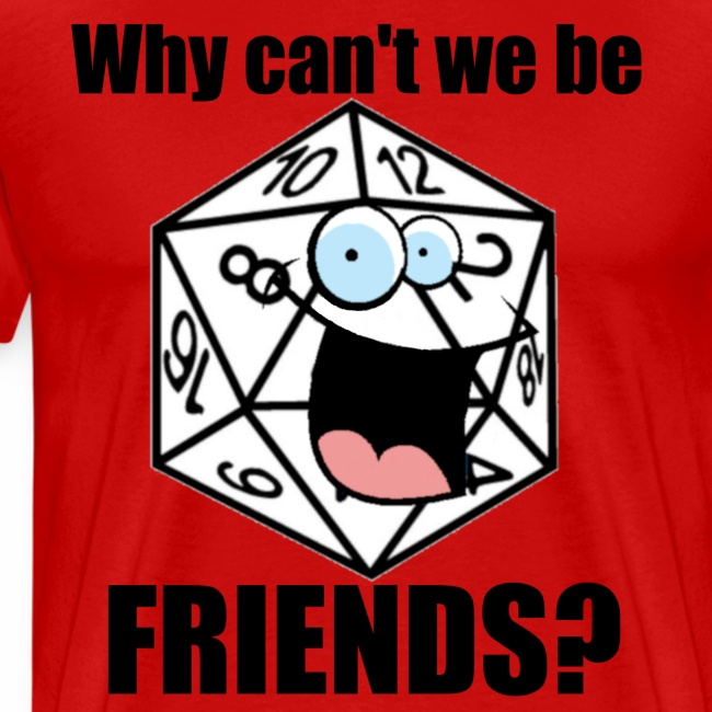 Why can't we be friends (D20 edition)