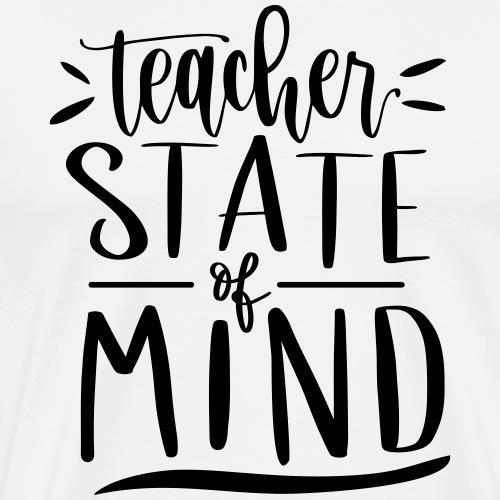 Teacher State of Mind Cute Teacher T-Shirts - Men's Premium T-Shirt