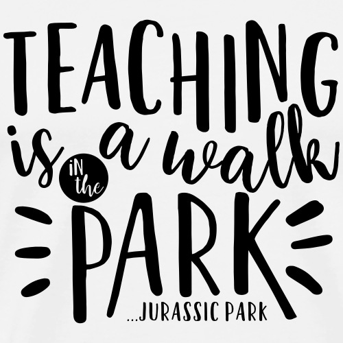 Teaching is a Walk in the Park... Jurassic Park - Men's Premium T-Shirt