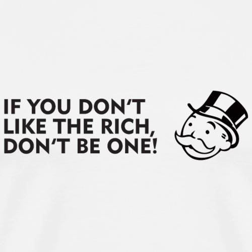 If you don't like the rich, don't be one! - Men's Premium T-Shirt