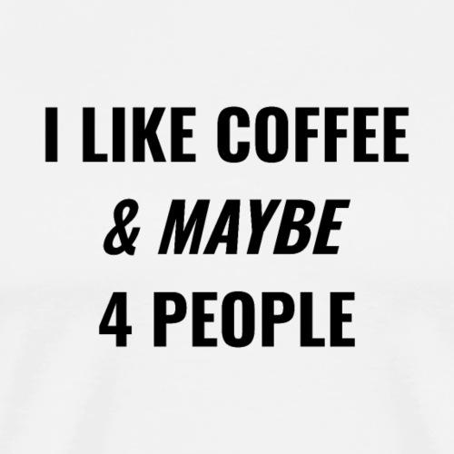 I Like Coffee Maybe 4 People - Men's Premium T-Shirt