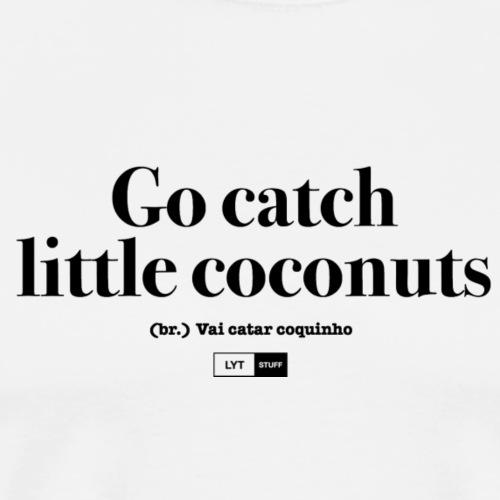 LYT Go catch little coconuts - Black - Men's Premium T-Shirt