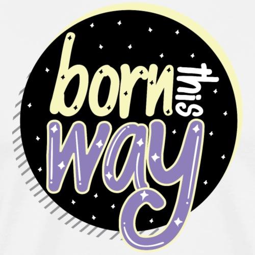 Born This Way | Black - Men's Premium T-Shirt