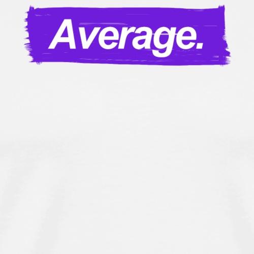 Average. - Men's Premium T-Shirt