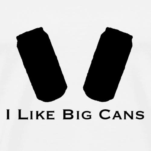 I like Big Cans - Men's Premium T-Shirt