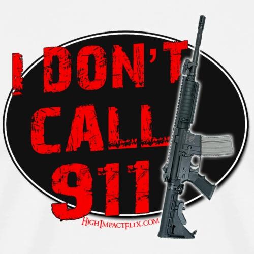 I Don't Call 911 - AR-15 Version - Men's Premium T-Shirt