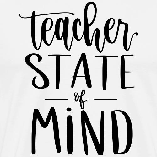 Teacher State of Mind Fun Teacher T-Shirts - Men's Premium T-Shirt