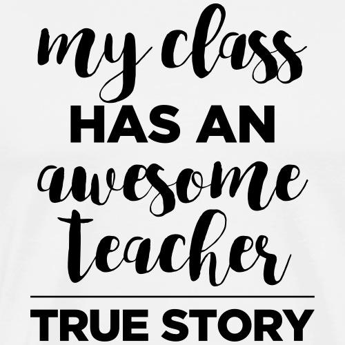 My Class Has an Awesome Teacher True Story - Men's Premium T-Shirt