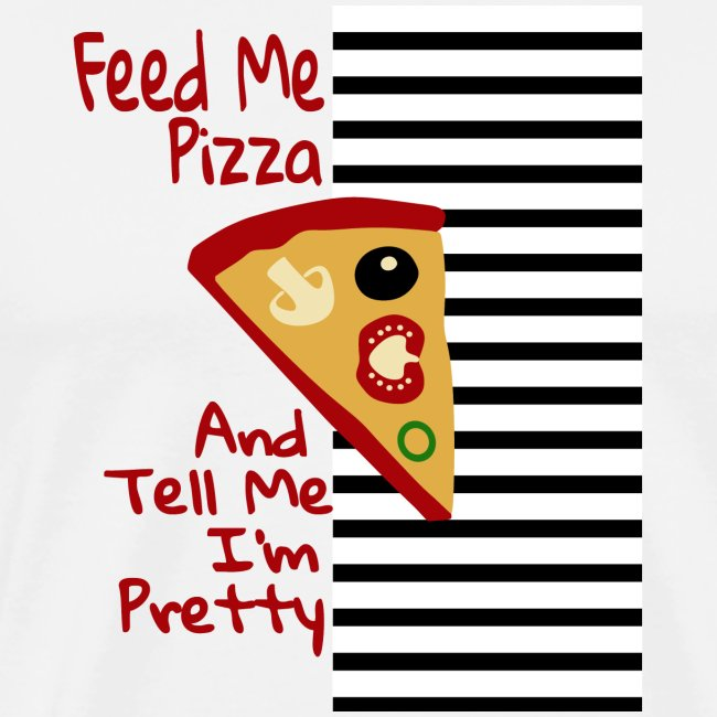 Feed Me Pizza And Tell Me I´m Pretty