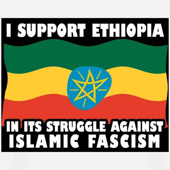 I support Ethiopia against Islamofascists