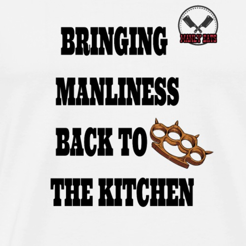 Bringing Manliness back to the kitchen - Men's Premium T-Shirt