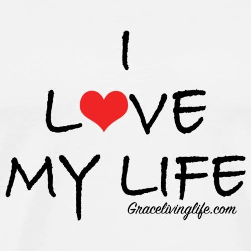 I Love My Life - Men's Premium T-Shirt
