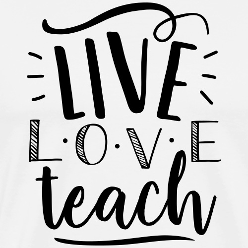 Live Love Teach Cute Teacher T-Shirts - Men's Premium T-Shirt